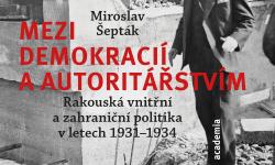 Obrázek k akci Miroslav Šepták: Mezi demokracií a autoritářstvím. Rakouská vnitřní a zahraniční politika v letech 1931 – 1934